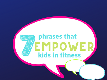 7 Phrases that EMPOWER Kids in Fitness