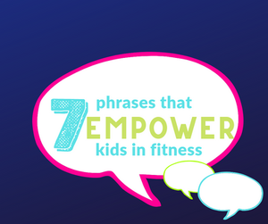 PowerUp Fitness Tips & Tricks - 7 Phrases that Empower Kids in Fitness