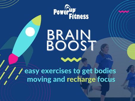 PowerUp Brain Boost: Easy Exercises to Get Bodies Moving and Recharge Focus