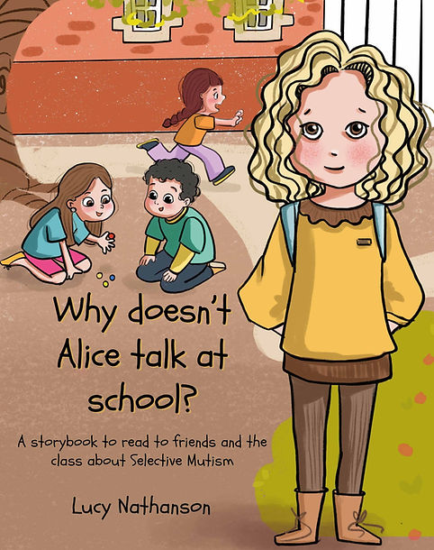 Why doesn't Alice talk at school? A storybook to read to friends and the class about Selective Mutism