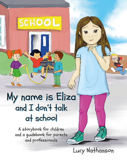My name is Eliza and I don't talk at school A storybook for children and a guidebook for parents and professionals
