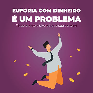 Euforia com Dinheiro é um Problema