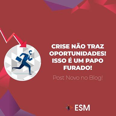 Crise não traz oportunidades! Isso é um papo furado!