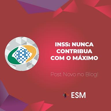 INSS: NUNCA CONTRIBUA COM O MÁXIMO