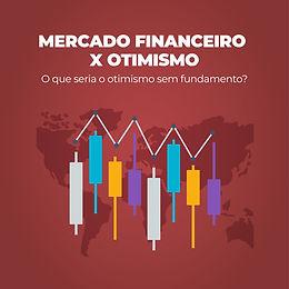 Mercado Financeiro X Otimismo