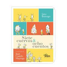 Siete cuervos & ocho cuentos / Buitrago y Mayorga