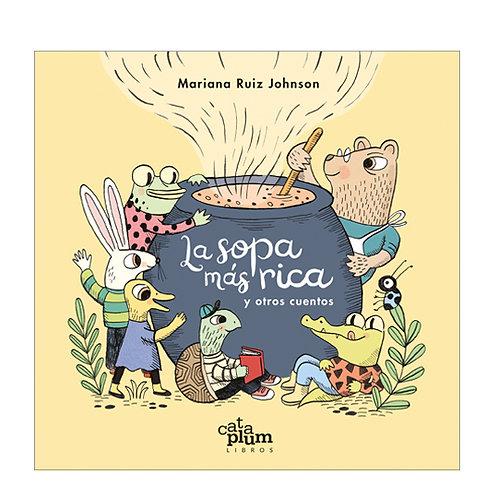 La sopa más rica  y otros cuentos / Ana María Ruiz Johnson