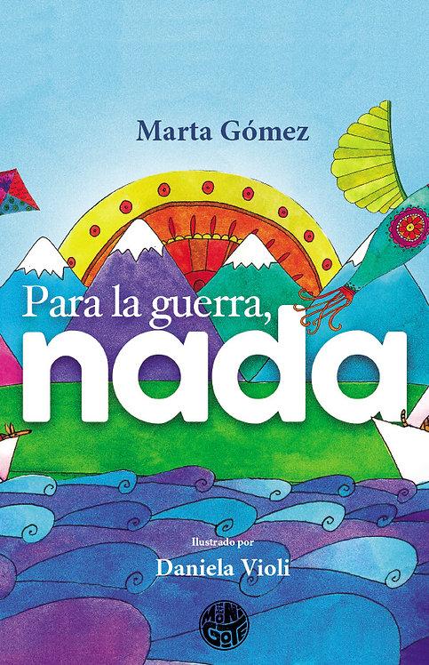Para la guerra nada / Marta Gómez y Daniela Violi