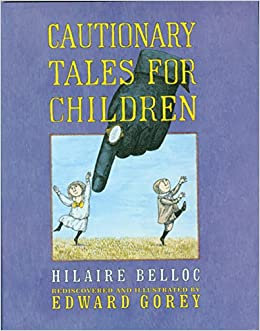 Cautionary tales for children / Belloc y Gorey