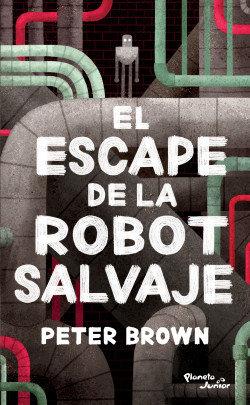 El escape de la robot salvaje / Peter Brown