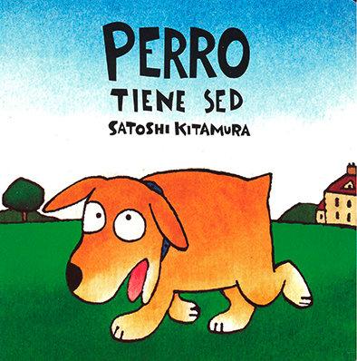 Perro tiene sed / Satoshi Kitamura