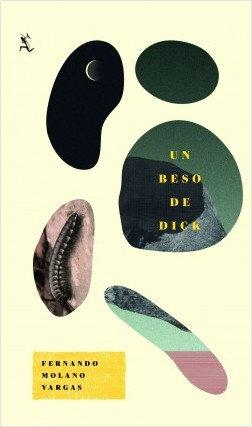 Un beso de Dick / Fernando Molano Vargas