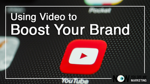 Using Video to Boost Your Brand