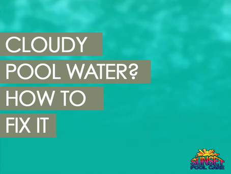Cloudy Pool Water? How To Fix It