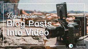 Repurpose Blog Posts into Video