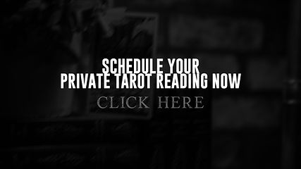 SCHEDULE YOUR PRIVATE TAROT READING NOW.
