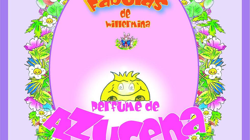 Las Fábulas de Willermina - No.2: PERFUME de AZUCENA_