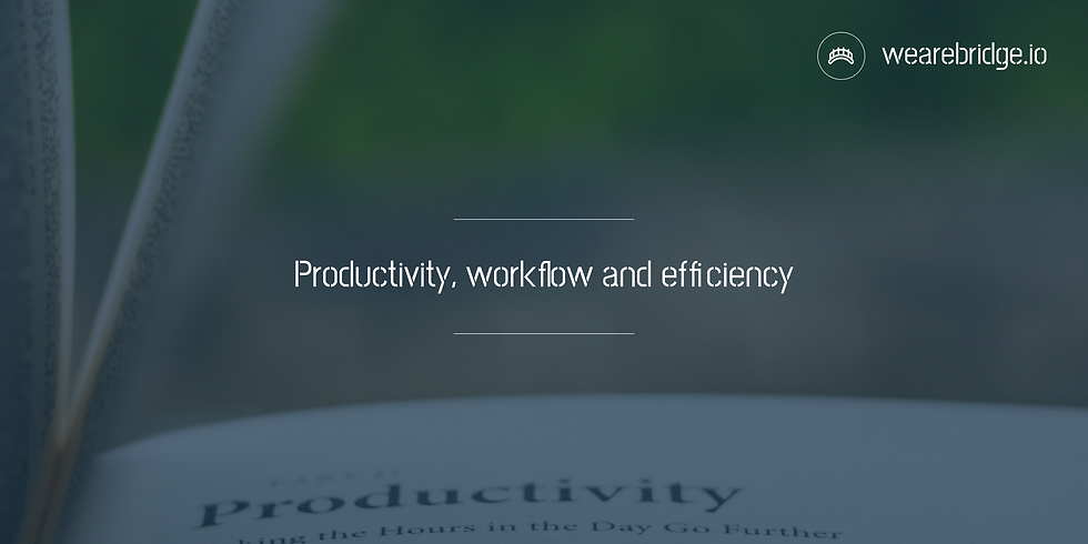 Productivity, workflow and efficiency