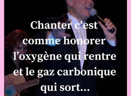 Chanter c'est comme honorer l'oxygène qui rentre et le gaz carbonique qui sort...