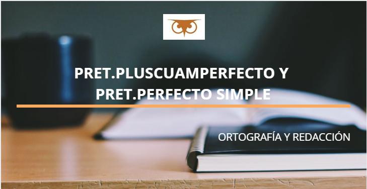 PRETÉRTIO PLUSCUAMPERFECTO Y PRETÉRITO PERFECTO SIMPLE
