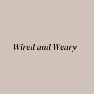 Wired and Weary