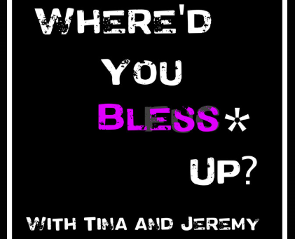 Where'd you *Bless* Up?