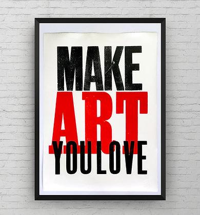 'Make Art You Love' Original Letterpress Prints(shown in an A2 frame)