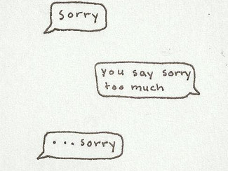 Sorry. You Say 'Sorry' Too Much.