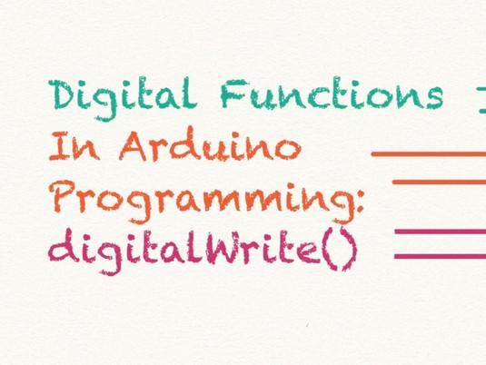 digitalWrite(): digital functions in arduino programming (part 3)