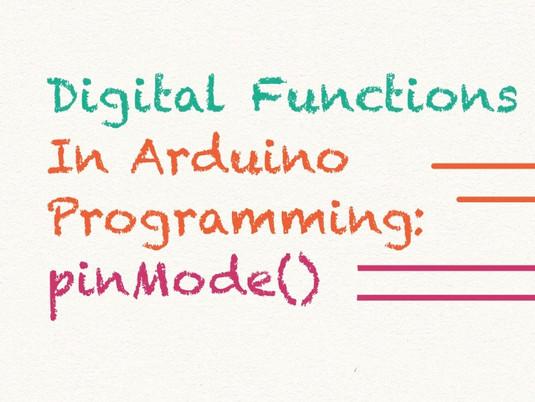 pinMode(): digital functions in arduino programming (part 1)