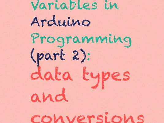 data types and conversions: variables in arduino programming (part 2)