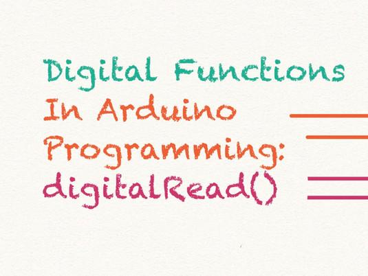 digitalRead(): digital functions in arduino programming (part 2)