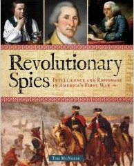 Revolutionary Spies, Intelligence and Espionage in America's First War by Tim McNeese