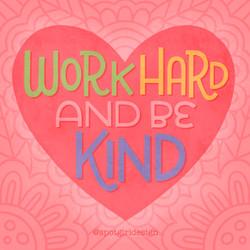 Work Hard Be Kind