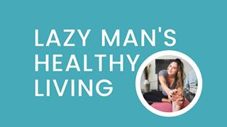 Lazy Man's Healthy Living