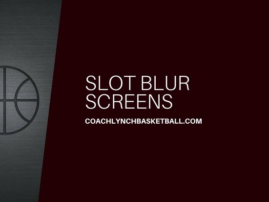 Slot Blur Screens
