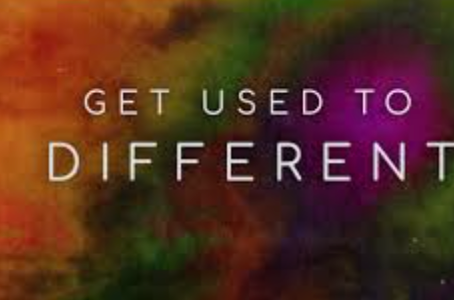 "Get used to ""Different""."