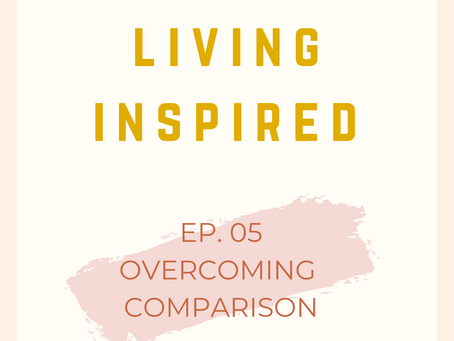 Ep. 05 Overcoming Comparison