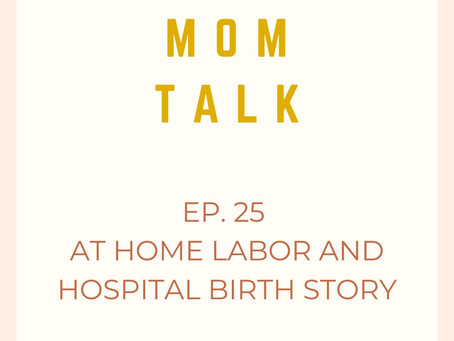 Ep. 25 At-home Labor and Hospital Birth Story