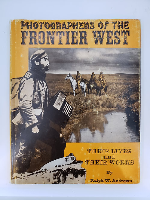 Photographers of the Frontier West 1875 to 1910  by Ralph W. Andrews
