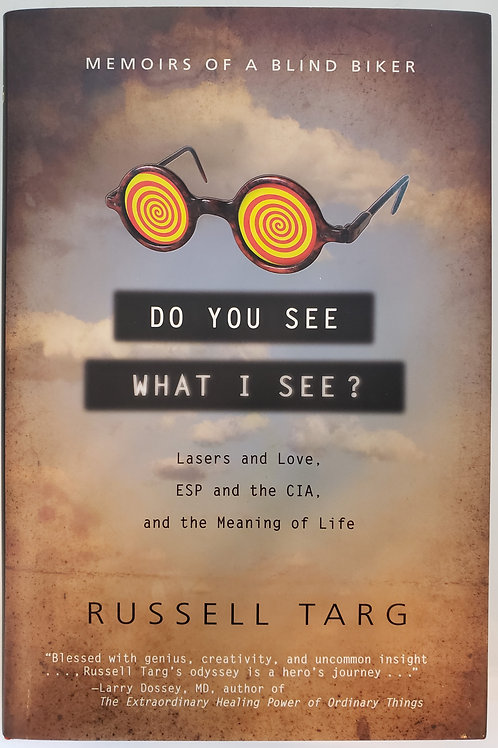 Do You See What I See? Memoirs of a Blind Biker by Russell Targ