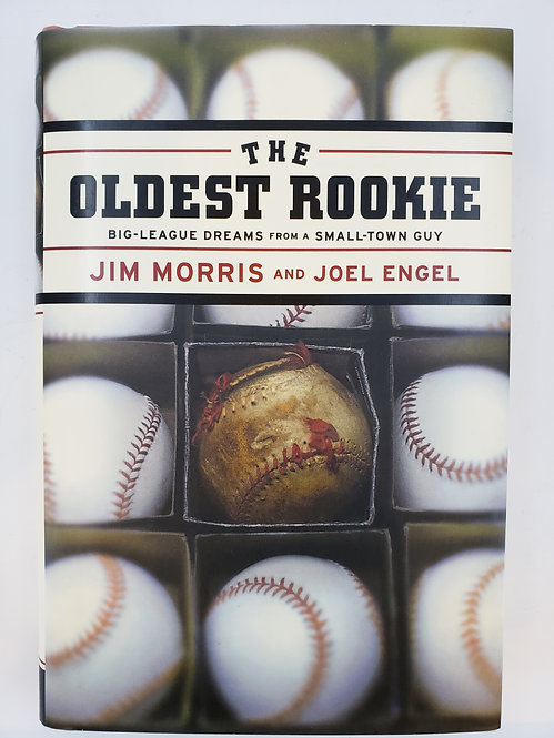 The Oldest Rookie: Big-League Dreams From A Small-Town Guy by Jim Morris