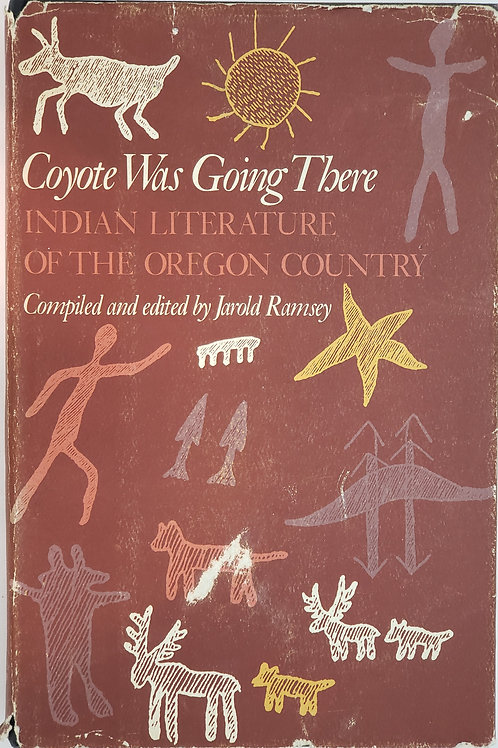Coyote Was Going There, Indian Literature of the Oregon Country by Jarold Ramsey