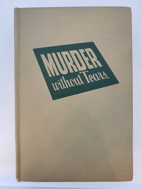 Murder Without Tears, An Anthology of Crime, edited by Will Cuppy