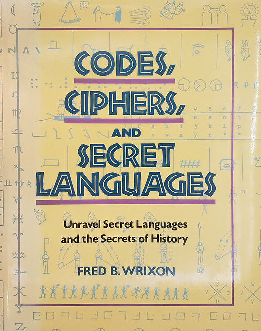 Codes, Ciphers, and Secret Languages by Fred B. Wrixon