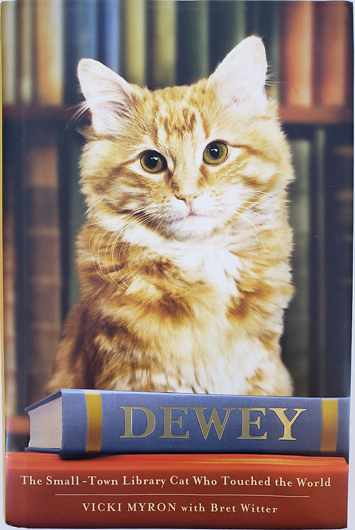 Dewey, The Small-Town Library Cat Who Touched the World by Vicki Myron
