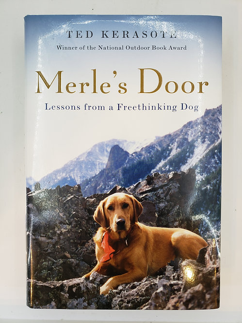 Merle's Door, Lessons from a Freethinking Dog by Ted Kerasote