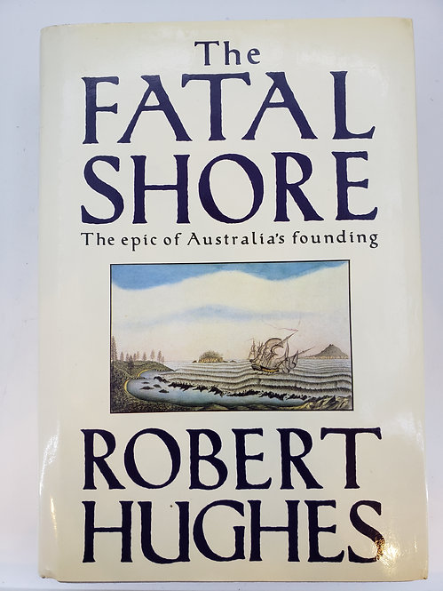 The Fatal Shore, The epic of Australia's founding by Robert Hughes