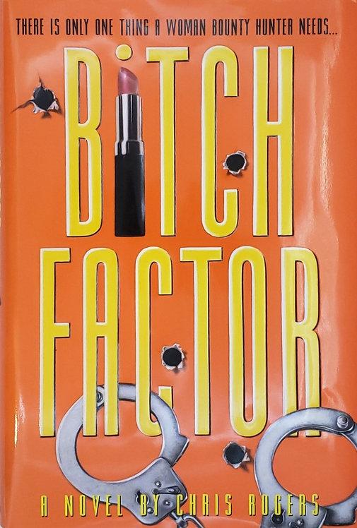 BITCH FACTOR, a novel by Chris Rogers