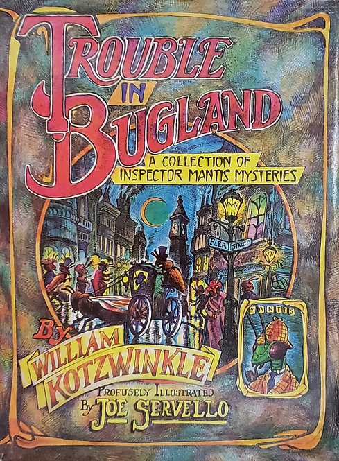 Trouble in Bugland: A Collection of Inspector Mantis Mysteries by W. Kotzwinkle